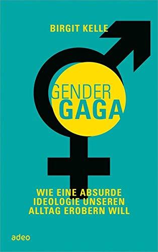 Birgit Kelle: GenderGaga: Wie eine absurde Ideologie unseren Alltag erobern will, 2015.